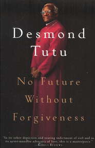No Future Without Forgiveness   -     By: Desmond Tutu