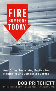 Fire Someone Today: And Other Surprising Tactics for Making Your Business a Success - eBook  -     By: Bob Pritchett