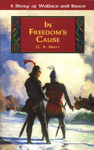 In Freedom's Cause (Grades 7 to 12)   -     Edited By: Michael McHugh     By: G.A. Henty