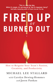 Fired Up or Burned Out: How to Reignite Your Team's Passion, Creativity, and Productivity - eBook  -     By: Michael L. Stallard, Carolyn Dewing-Hommes, Jason Pankau