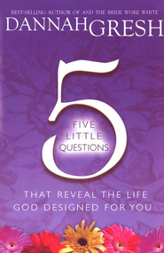 Five Little Questions That Reveal the Life God Designed for You - eBook  -     By: Dannah Gresh