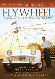 Flywheel - eBook  -     By: Eric Wilson, Alex Kendrick, Stephen Kendrick
