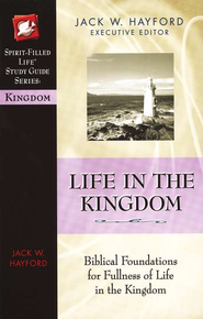 Life in the Kingdom, Spirit-Filled Life Study Guide  -     By: Jack Hayford