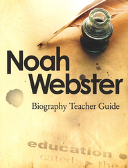 Noah Webster Biography Teacher Guide   -     By: Rosalie J. Slater