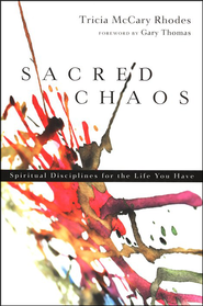 Sacred Chaos: Spiritual Disciplines for the Life  You Have, Book Club Edition  -     By: Tricia McCary Rhodes