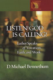 Listen! God is Calling! - Luther Speaks of Vocation, Faith, and Work  -     By: D. Michael Bennethum