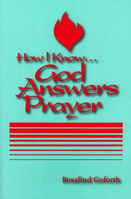 How I Know God Answers Prayer   -              By: Rosalind Goforth