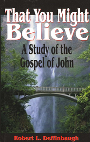 That You Might Believe: A Study of the Gospel of John  -     By: Robert L. Deffinbaugh