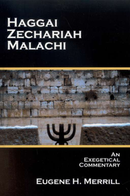 Haggai, Zechariah, Malachi: An Exegetical Commentary  -              By: Eugene H. Merrill