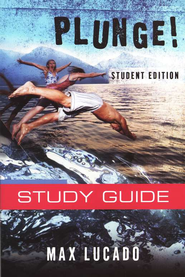 Plunge! Study Guide, Come Thirsty Student Edition   -     By: Max Lucado