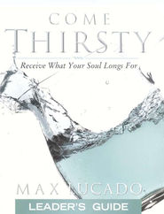 Come Thirsty Leader's Guide  -     By: Max Lucado