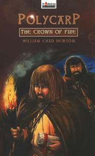 Polycarp: The Crown of Fire  -     By: William Chad Newsom
