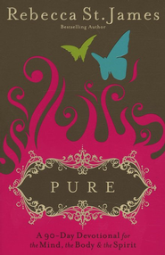 Pure: A 90-Day Devotional for the Mind, Body & Spirit   -              By: Rebecca St. James