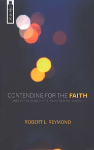 Contending for the Faith: Lines in the Sand that Strengthen the Church  -     By: Robert L. Reymond