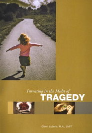 Parenting in the Midst of Tragedy, Booklet   -     By: Glenn Lutjens