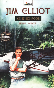 Jim Elliot: He is No Fool   -              By: Irene Howat