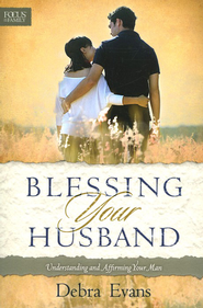 Blessing Your Husband:  Understanding and Affirming  Your Man  -     By: Debra Evans