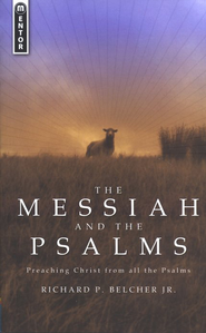 The Messiah and the Psalms : Preaching Christ from all the Psalms  -     By: Dick Belcher