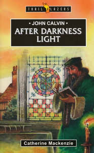John Calvin: After Darkness Light  -     By: Catherine Mackenzie