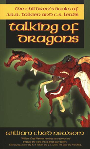 Talking of Dragons: The Children's Books of J.R.R. Tolkien and C.S. Lewis  -     By: William Chad Newsom