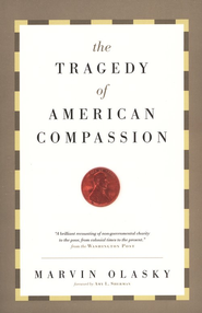 The Tragedy of American Compassion  -              By: Marvin Olasky