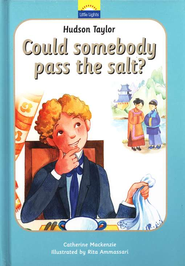 Hudson Taylor: Could somebody pass the salt?  -     By: Catherine Mackenzie     Illustrated By: Rita Ammassari