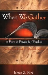 When We Gather: A Book of Prayers of Worship for Years A, B, & C  -     By: James G. Kirk