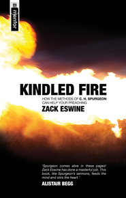 Kindled Fire: How the Methods of C H Spurgeon Can Help Your Preaching  -     By: Zack Eswine