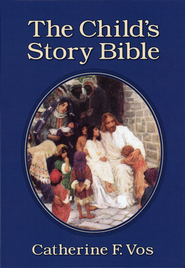 The Child's Story Bible   -              By: Catherine F. Vos