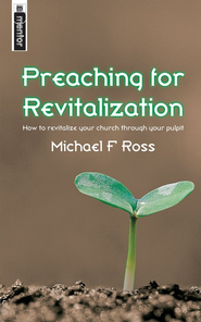 Preaching for Revitalization: How to revitalize your church through your pulpit  -     By: Mike Ross