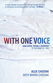 With One Voice: Singleness, Dating and Marriage - to the Glory of God  -              By: Alex Chediak, Marni Chediak