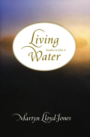 Living Water: Studies in John 4  -     By: D. Martyn Lloyd-Jones