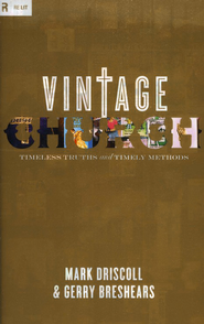 Vintage Church: Timeless Truths and Timely Methods   -              By: Mark Driscoll, Gerry Breshears