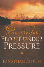 Prayers for People Under Pressure  -     By: Jonathan Aitken