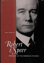 Robert E. Speer: Prophet of the American Church   -     By: John F. Piper Jr.