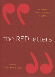 The Red Letters: The Sayings and Teachings of Jesus  -     Edited By: Timothy J. Beals     By: Timothy J. Beals, ed.
