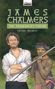 James Chalmers: The Rainmaker's Friend  -              By: Irene Howat