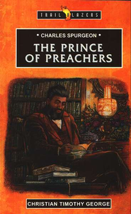 Charles Spurgeon: The Prince of Preachers, Trail Blazers Series    -     By: Christian George