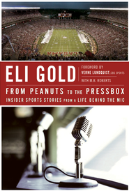 From Peanuts to the Pressbox: Insider Sports Stories from a Life Behind the Mic - eBook  -     By: Eli Gold, M.B. Roberts