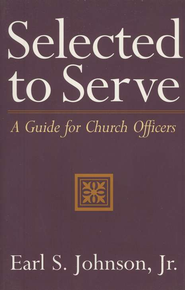 Selected to Serve: A Guide for Church Officers   -     By: Earl S. Johnson Jr.