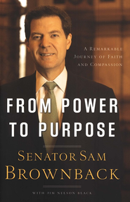 From Power to Purpose: A Remarkable Journey of Faith and Compassion - eBook  -     By: Senator Sam Brownback