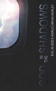 God in the Shadows: Evil in God's World  -     By: Brian Morley