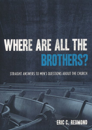 Where Are All the Brothers? Straight Answers to Men's Questions About the Church  -              By: Eric C. Redmond