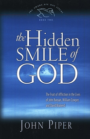 The Hidden Smile of God: The Fruit of Affliction in the Lives of John Bunyan, William Cowper, and David Brainerd  -     By: John Piper