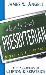 How to Spell Presbyterian: Newly Revised Edition  -     By: James W. Angell