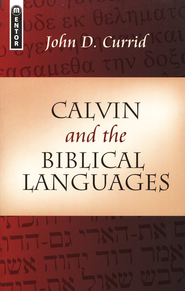 Calvin and the Biblical Languages    -     By: John D. Currid