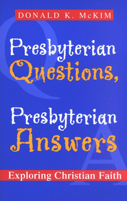Presbyterian Questions, Presbyterian Answers: Exploring Christian Faith  -     By: Donald K. McKim