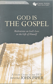 God Is the Gospel (Study Guide)  -              By: John Piper