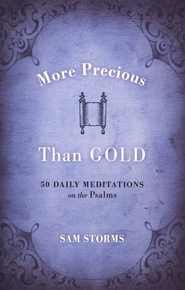 More Precious Than Gold: 50 Daily Meditations on the Psalms  -              By: Sam Storms