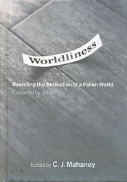 Worldliness: Resisting the Seduction of a Fallen World  -     By: C.J. Mahaney